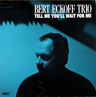 BERT ECKOFF TRIO TELL ME YOU'LL WAIT FORME