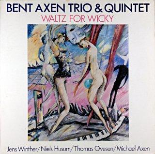 BENT AXEN TRIO & QUINTET WALTZ FOR WICKY Denmark盤