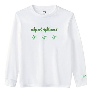 3 Frog Logo White 'why not right now?' Long  T Shirts / White